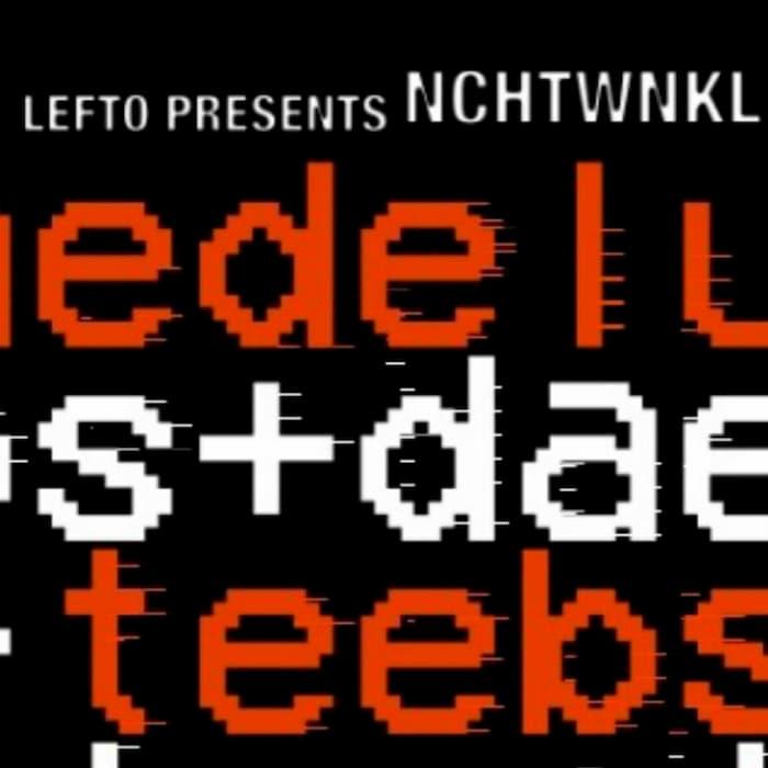 Lefto presents NCHTWNKL feat. Daedelus + Teebs